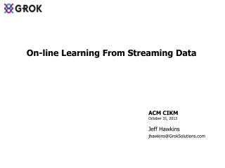 ACM CIKM October 31, 2013 Jeff Hawkins jhawkins@GrokSolutions