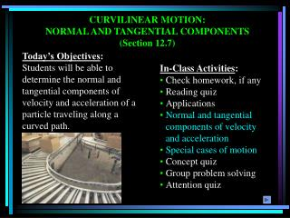 CURVILINEAR MOTION: NORMAL AND TANGENTIAL COMPONENTS (Section 12.7)