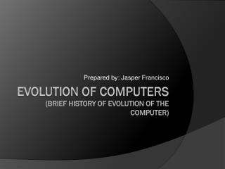 Evolution of Computers (Brief history of evolution of the computer)