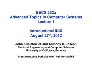 EECS 262a  Advanced Topics in Computer Systems Lecture 1 Introduction/UNIX August 27 th , 2012