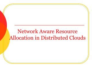 Network Aware Resource Allocation in Distributed Clouds