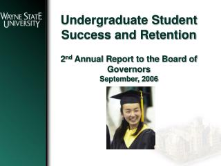 Undergraduate Student Success and Retention 2 nd  Annual Report to the Board of  Governors September, 2006
