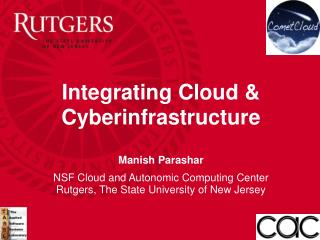 Integrating Cloud  &  Cyberinfrastructure Manish Parashar NSF Cloud and Autonomic Computing Center