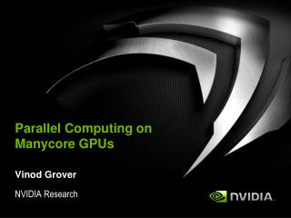 Parallel Computing on Manycore  GPUs