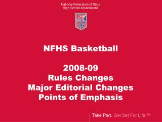 NFHS Basketball  2008-09 Rules Changes  Major Editorial Changes Points of Emphasis