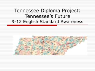 Tennessee Diploma Project:  Tennessee s Future 9-12 English Standard Awareness