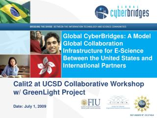 Calit2 at UCSD Collaborative Workshop  w /  GreenLight  Project Date:  July 1,  2009