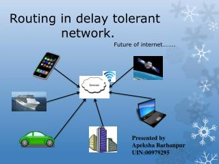 Routing in delay tolerant            network.