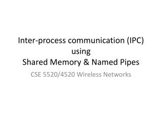 Inter-process communication (IPC) using  Shared Memory & Named Pipes