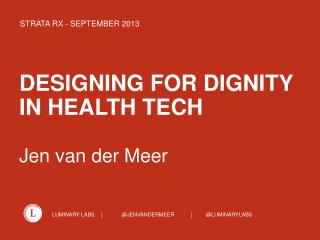 DESIGNING FOR DIGNITY  IN HEALTH TECH   Jen van der Meer