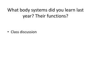 What body systems did you learn last year? Their functions?