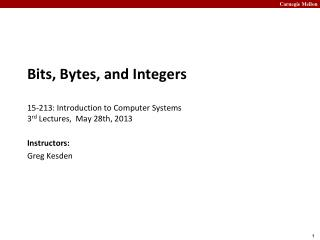 Bits, Bytes, and Integers 15-213: Introduction to Computer Systems 3 rd  Lectures,  May 28th, 2013