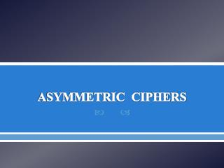 ASYMMETRIC  CIPHERS