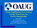 Oracle Applications Users Group  Get the Most from your  OAUG Membership