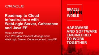 Roadmap to Cloud Infrastructure with  WebLogic  Server, Coherence and Java EE