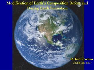 Modification of Earth's Composition Before and During Earth Formation