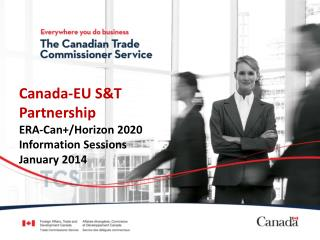 Canada-EU S&T  Partnership ERA-Can+/Horizon 2020 Information Sessions January  2014