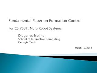 Fundamental Paper on Formation Control For CS 7631: Multi Robot Systems 	Diogenes Molina