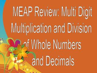 MEAP Review:  Multi Digit Multiplication and Division  of Whole Numbers  and Decimals