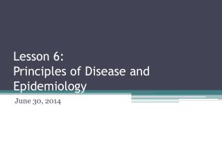 Lesson  6: Principles of Disease and Epidemiology