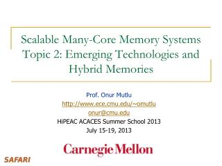 Scalable Many-Core Memory Systems Topic 2 : Emerging Technologies and Hybrid Memories