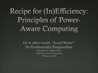 Recipe for ( In)Efficiency : Principles of Power-Aware Computing