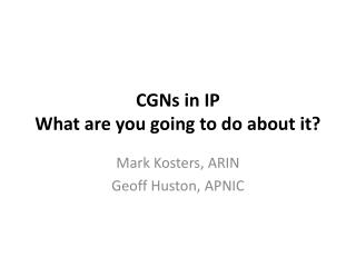 CGNs in IP  What are you going to do about it?