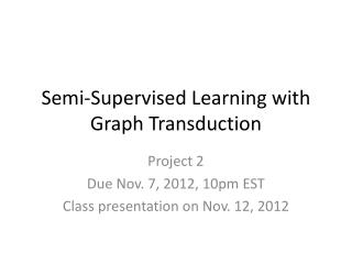 Semi-Supervised Learning with Graph Transduction