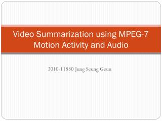 Video Summarization using MPEG-7 Motion Activity and Audio