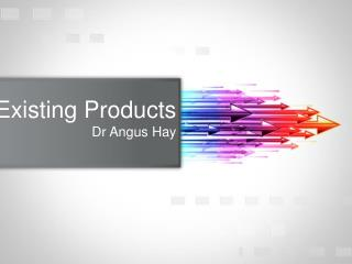 Existing Products Dr Angus Hay