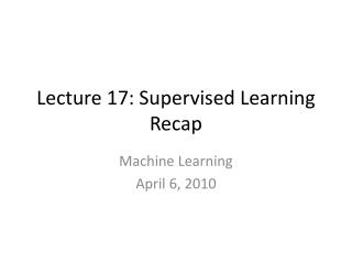 Lecture 17: Supervised Learning Recap