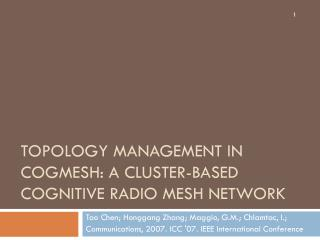 Topology Management in  CogMesh : A Cluster-Based Cognitive Radio Mesh Network