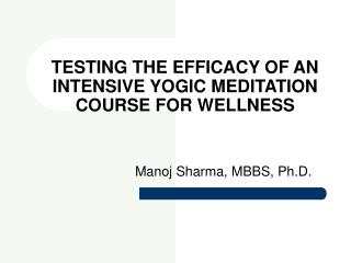 TESTING THE EFFICACY OF AN INTENSIVE YOGIC MEDITATION COURSE FOR WELLNESS
