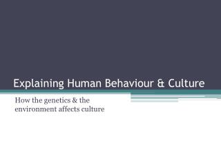 Explaining Human Behaviour & Culture