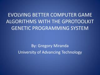 Evolving Better Computer Game Algorithms with the  Gprotoolkit  Genetic Programming system