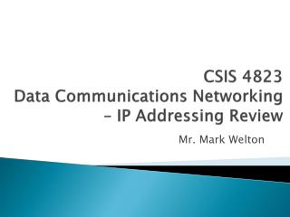 CSIS 4823 Data Communications Networking  – IP Addressing  Review