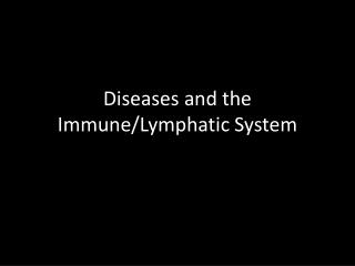 Diseases and the Immune/Lymphatic System