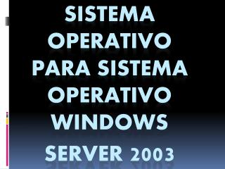 Sistema operativo para Sistema operativo  Windows  server  2003