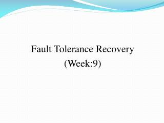 Fault Tolerance Recovery (Week:9)