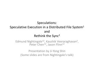 Speculations: Speculative Execution in a Distributed File System 1 and Rethink the Sync 2