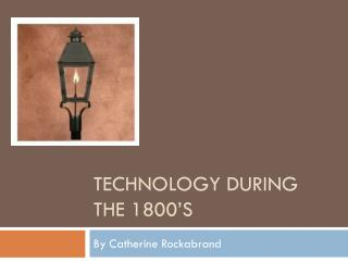 Technology during the 1800's