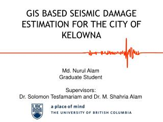 GIS BASED SEISMIC DAMAGE ESTIMATION FOR THE CITY OF KELOWNA