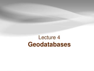 Lecture 4 Geodatabases