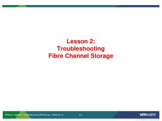 Lesson 2: Troubleshooting Fibre  Channel Storage