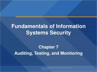 Fundamentals of Information  Systems Security  Chapter  7 Auditing,  Testing,  and  Monitoring