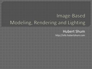 Image-Based  Modeling, Rendering and Lighting