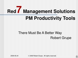 Red 7  Management Solutions PM Productivity Tools