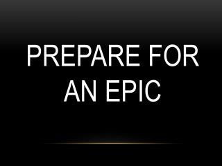 Prepare for an Epic