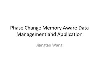 Phase Change Memory Aware Data Management and Application