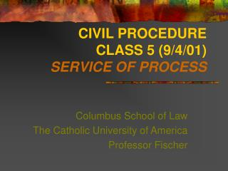 CIVIL PROCEDURE  CLASS 5 (9/4/01)  SERVICE OF PROCESS